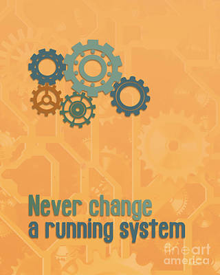 Never Change A Running System Print by Jutta Maria Pusl