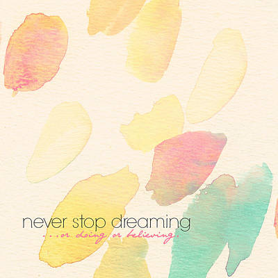 Never Stop Dreaming Doing Believing Print by Brandi Fitzgerald