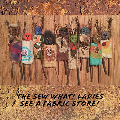 Doll Mixed Media - The Sew What Ladies See A Fabric Store by Jean Cross