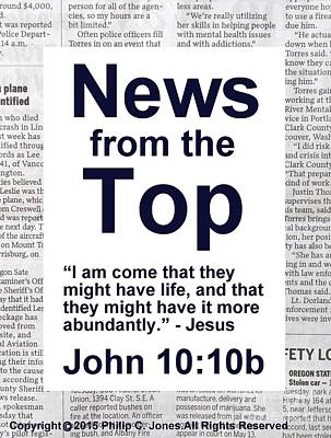 News From The Top - John 10 10b - Christian Poster Print by Philip Jones