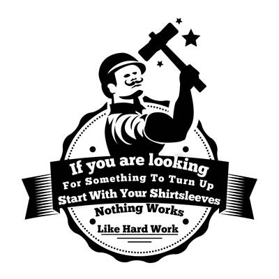 Nothing Works Like Hard Work Print by FirstTees Motivational Artwork