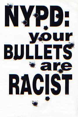 Nypd Your Bullets Are Racist Print by Steven Covieo