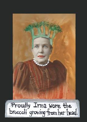 Broccoli Mixed Media - Proudly Irma Wore The Broccoli Growing From Her Head by JoLynn Potocki