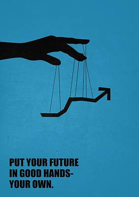 Business Digital Art - Put Your Future In Good Hands Your Own Corporate Start-up Quotes Poster by Lab No 4