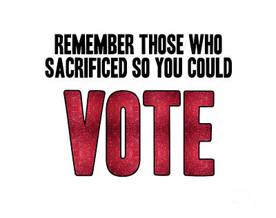Remember Those Who Sacrificed So You Could Vote Print by Liesl Marelli