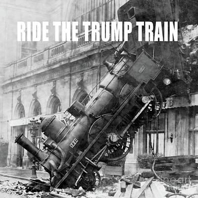 Train Photograph - Ride The Trump Train by Edward Fielding