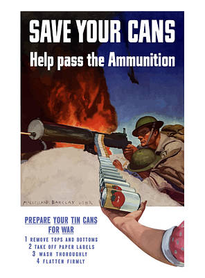 Second World War Mixed Media - Save Your Cans - Help Pass The Ammunition by War Is Hell Store