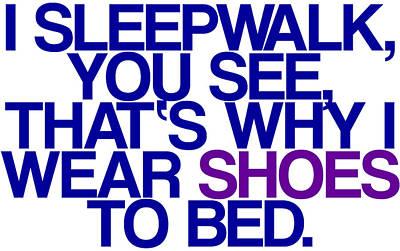 Sleepwalk So I Wear Shoes To Bed Print by Jera Sky