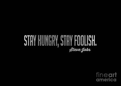 Stay Hungry Stay Foolish Steve Jobs Tee Print by Edward Fielding