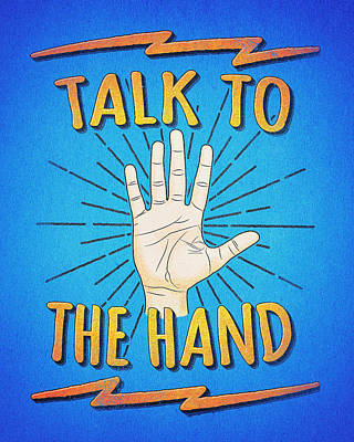 Talk To The Hand Funny Nerd And Geek Humor Statement Print by Philipp Rietz