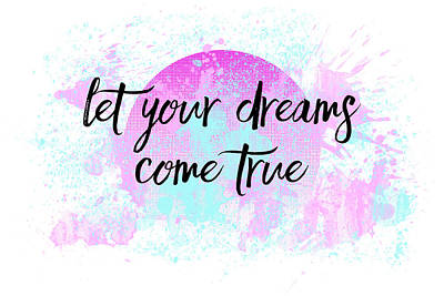 Text Art Let Your Dreams Come True Print by Melanie Viola