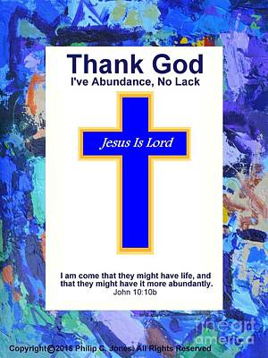 Thank God - Abundance No Lack - John 10 10b - Christian Poster Print by Philip Jones