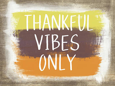 Thankful Vibes Only Sign- Art By Linda Woods Print by Linda Woods