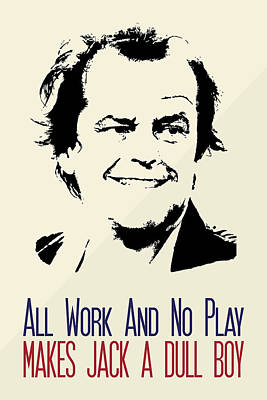 Jack Nicholson Digital Art - The Shining Poster Jack Torrance Quote - All Work And No Play Makes Jack A Dull Boy by Beautify My Walls
