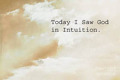 Today I Saw God In Intuition Print by Beauty For God