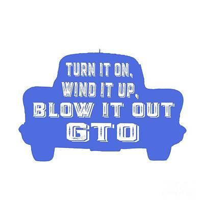 Pop Art Drawing - Turn It On Wind It Up Blow It Out Gto by Edward Fielding
