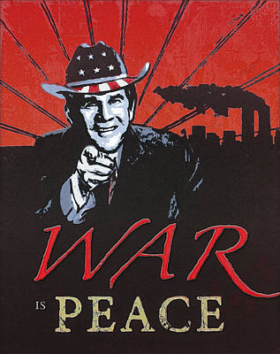George Bush Mixed Media - War Is Peace by Dennis M Dewey