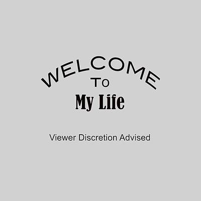 Welcome To My Life Discretion Advised 5464.02 Print by M K  Miller