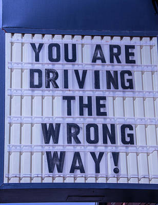 Wrong Photograph - You Are Driving The Wrong Way by Garry Gay