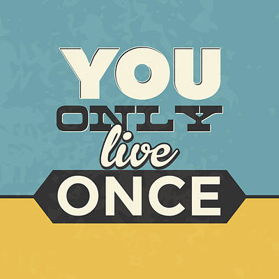 Enthusiasm Digital Art - You Only Live Once by Naxart Studio