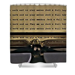 All Work And No Play Makes Jack A Dull Boy Shower Curtain by Florian Rodarte