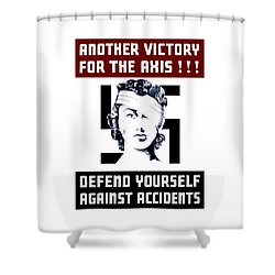 Another Victory For The Axis Defend Yourself Against Accidents Shower Curtain by War Is Hell Store