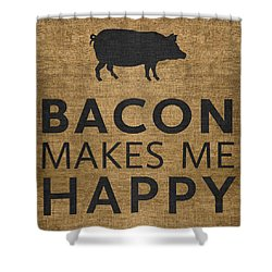 Bacon Makes Me Happy Shower Curtain by Nancy Ingersoll