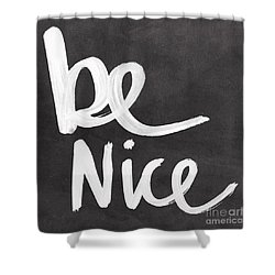 Be Nice Shower Curtain by Linda Woods