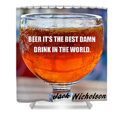 Beer Quote By Jack Nicholson Shower Curtain by David Lee Thompson