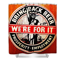 Bring Back Beer - We're For It Shower Curtain by Digital Reproductions