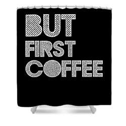 But First Coffee Poster 2 Shower Curtain by Naxart Studio