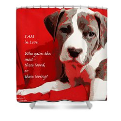 I Am In Love Shower Curtain by Bobbee Rickard