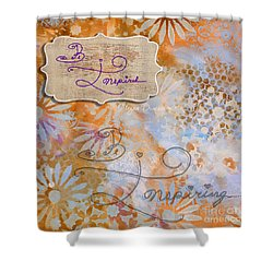 Inspirational Art Quote Decorative Flowers Be Inspired And Be Inspiring Shower Curtain by Megan Duncanson