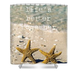 Life's Better Together Shower Curtain by Edward Fielding