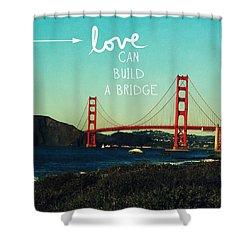 Love Can Build A Bridge- Inspirational Art Shower Curtain by Linda Woods