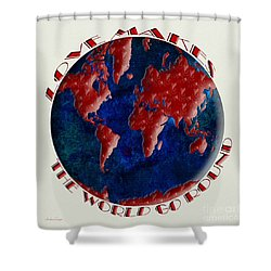 Love Makes The World Go Round 1 Shower Curtain by Andee Design