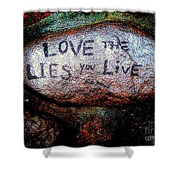 Love The Lies You Live Shower Curtain by Ed Weidman