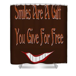 Smiles Are A Gift You Give For Free Shower Curtain by Andee Design