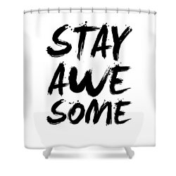 Stay Awesome Poster White Shower Curtain by Naxart Studio