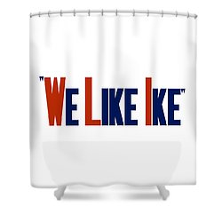 We Like Ike Shower Curtain by War Is Hell Store