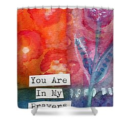 You Are In My Prayers- Watercolor Art Card Shower Curtain by Linda Woods