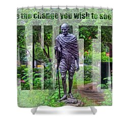 You Must Be The Change You Wish To See In The World Shower Curtain by Nishanth Gopinathan