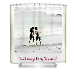 You'll Always Be My Valentine Shower Curtain by Susanne Van Hulst