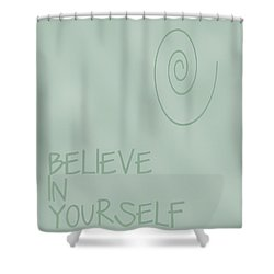 Believe In Yourself Shower Curtain by Georgia Fowler