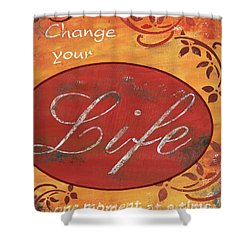 Change Your Life Shower Curtain by Debbie DeWitt