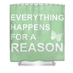 Everything For A Reason Shower Curtain by Linda Woods