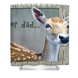 Fathers Day Deer Dad Shower Curtain by Susan Kinney