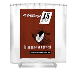 An Overcharge Is The Same As A Pay Cut Shower Curtain by War Is Hell Store
