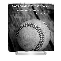 Babe Ruth Baseball Quote Shower Curtain by Edward Fielding