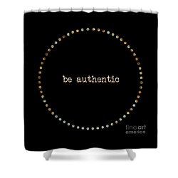 Be Authentic Shower Curtain by Liesl Marelli